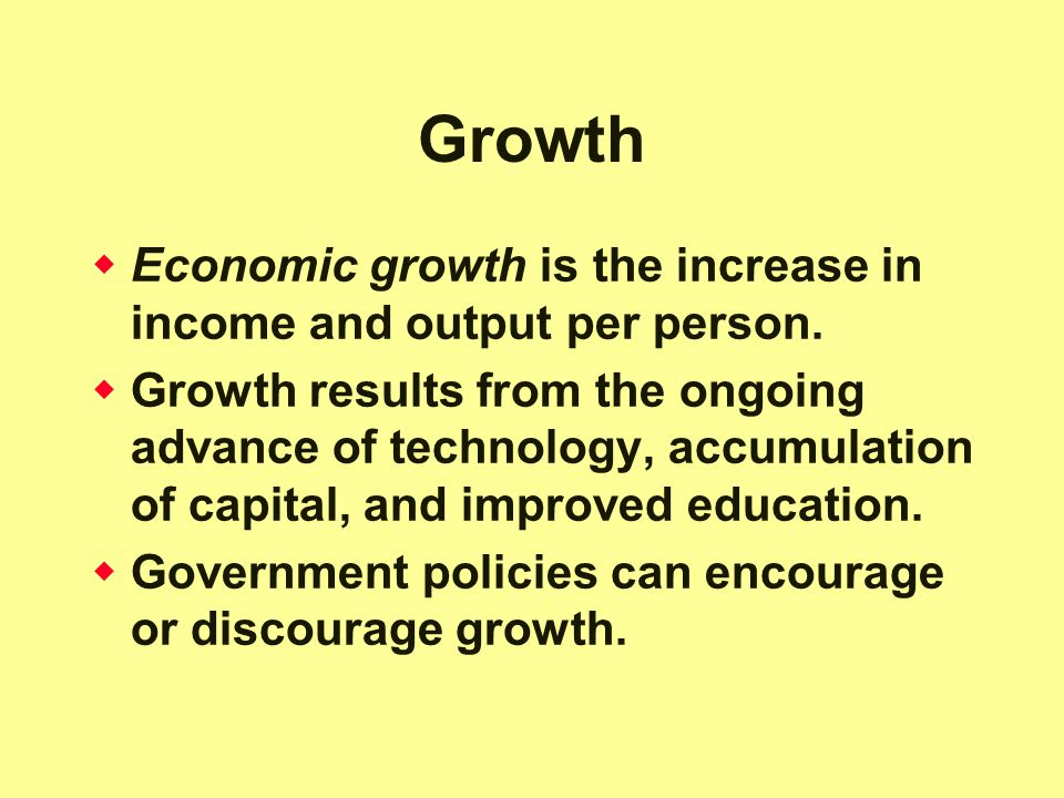 Growth  Economic growth is the increase in income and output per person.