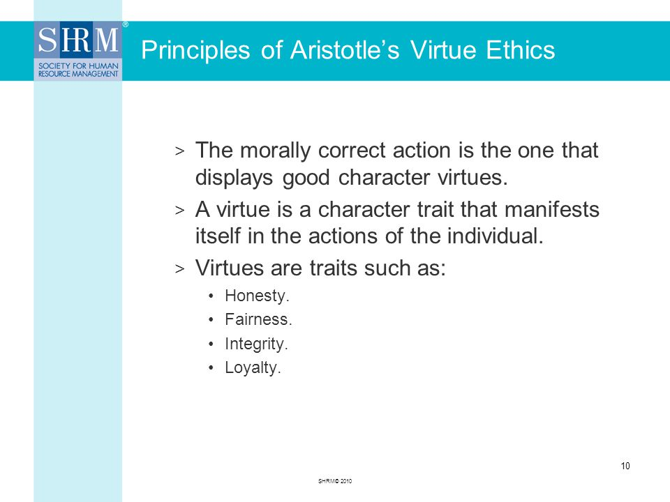 Principles of Aristotle's Virtue Ethics > The morally correct action is the one that displays good character virtues.