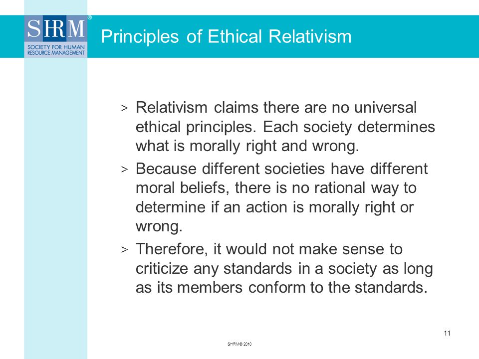 Principles of Ethical Relativism > Relativism claims there are no universal ethical principles.