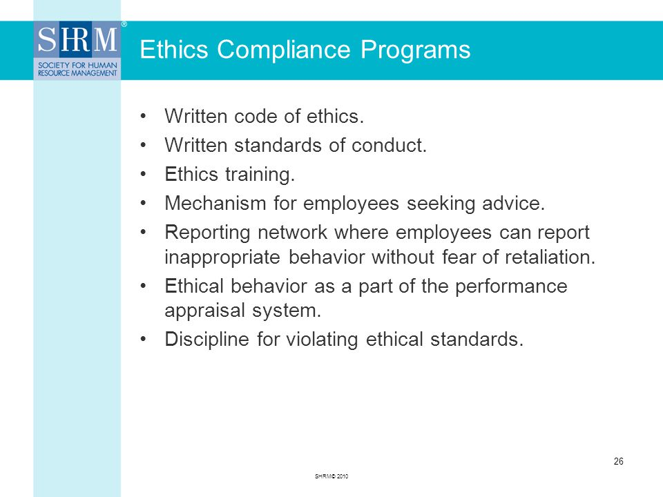 Ethics Compliance Programs Written code of ethics. Written standards of conduct. Ethics training. Mechanism for employees seeking advice. Reporting ne