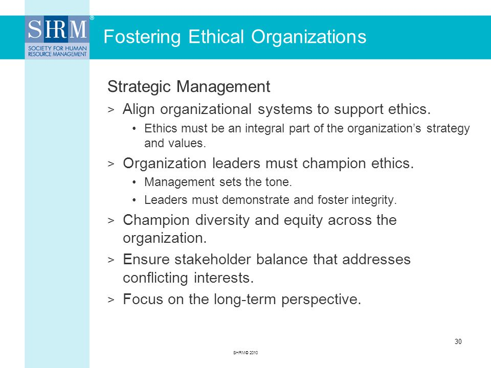 Fostering Ethical Organizations Strategic Management > Align organizational systems to support ethics.
