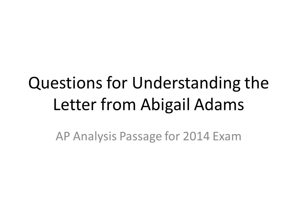 Questions for Understanding the Letter from Abigail Adams AP Analysis Passage for 2014 Exam
