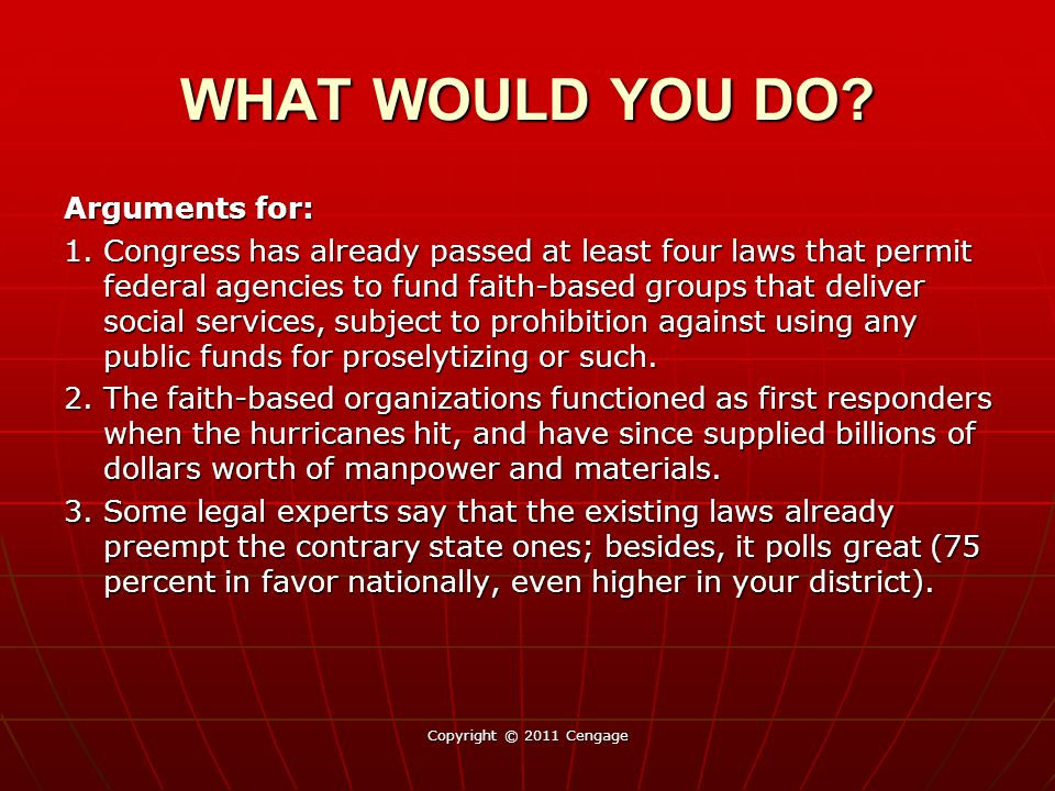 Arguments for: 1. Congress has already passed at least four laws that permit federal agencies to fund faith-based groups that deliver social services,