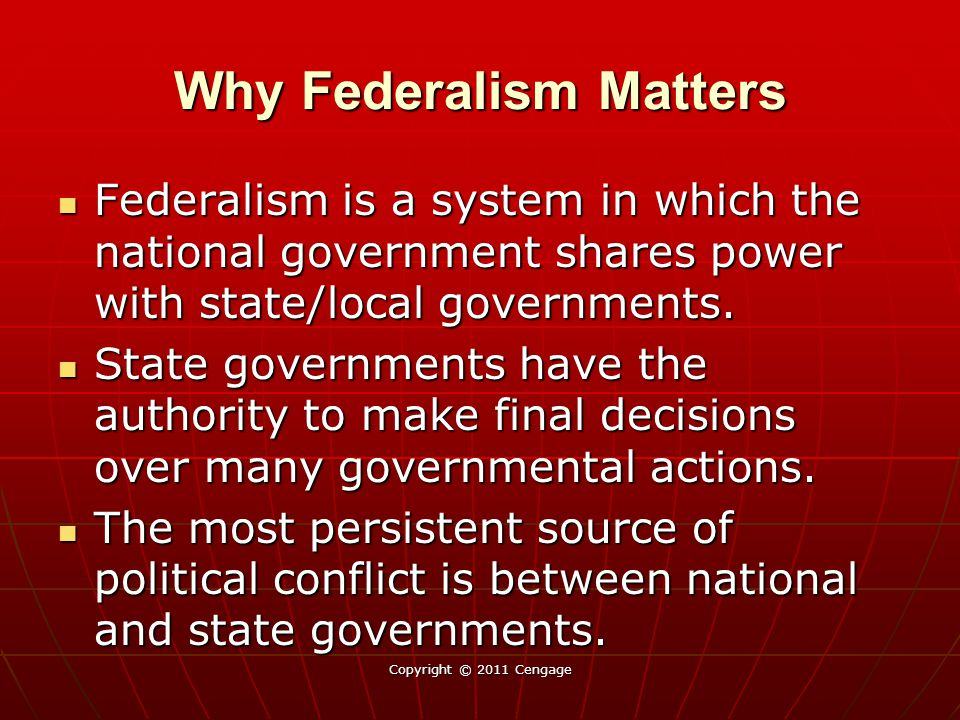 Why Federalism Matters Federalism is a system in which the national government shares power with state/local governments. Federalism is a system in wh