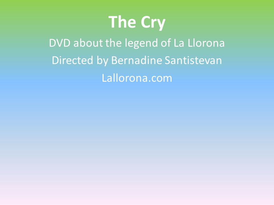The Cry DVD about the legend of La Llorona Directed by Bernadine Santistevan Lallorona.com
