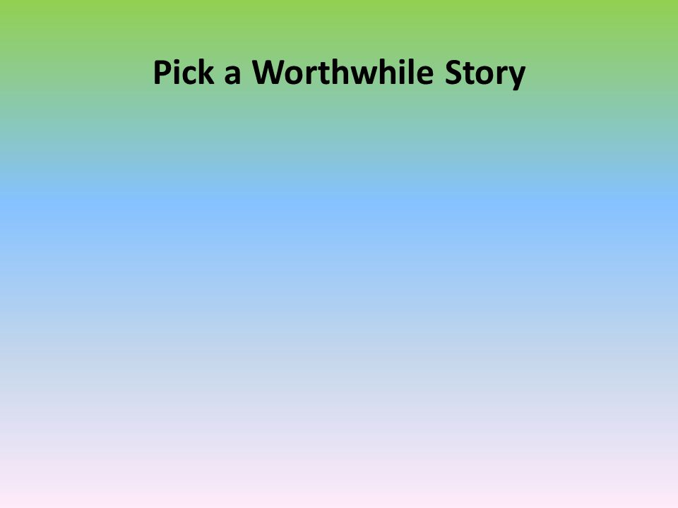 Pick a Worthwhile Story