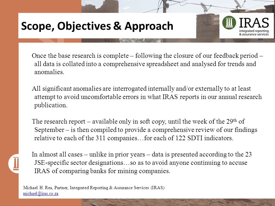 Scope, Objectives & Approach Michael H. Rea, Partner, Integrated Reporting & Assurance Services (IRAS) michael@iras.co.za Once the base research is co