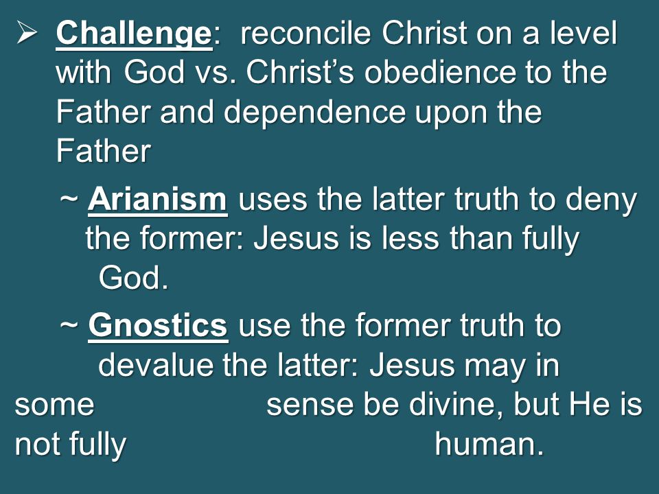  Challenge: reconcile Christ on a level with God vs.
