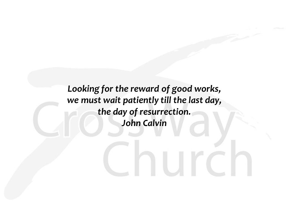 Looking for the reward of good works, we must wait patiently till the last day, the day of resurrection.