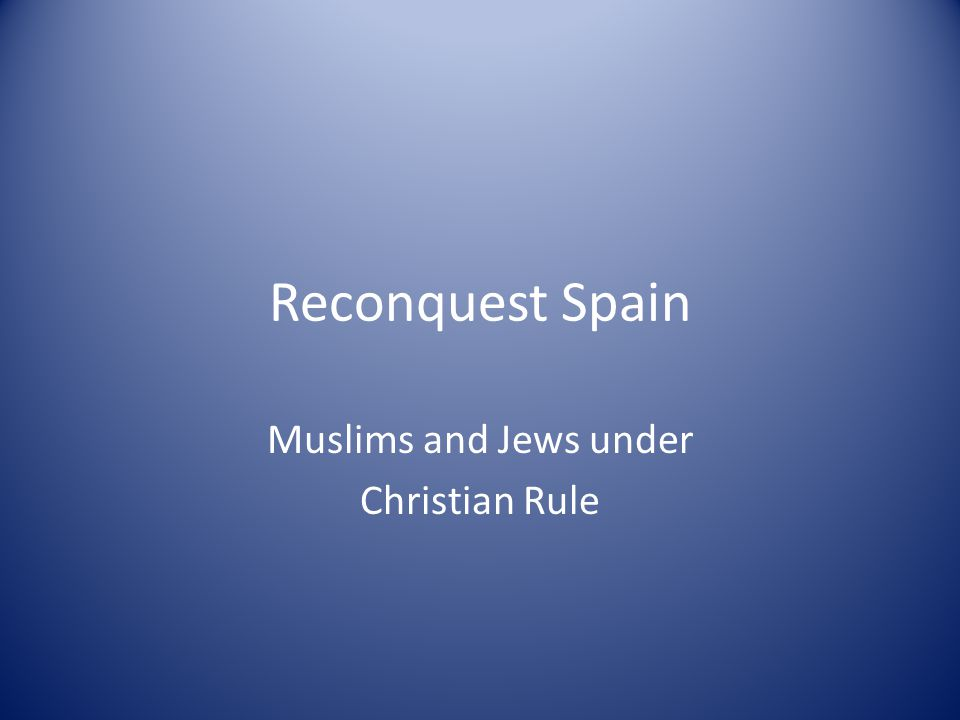 Reconquest Spain Muslims and Jews under Christian Rule