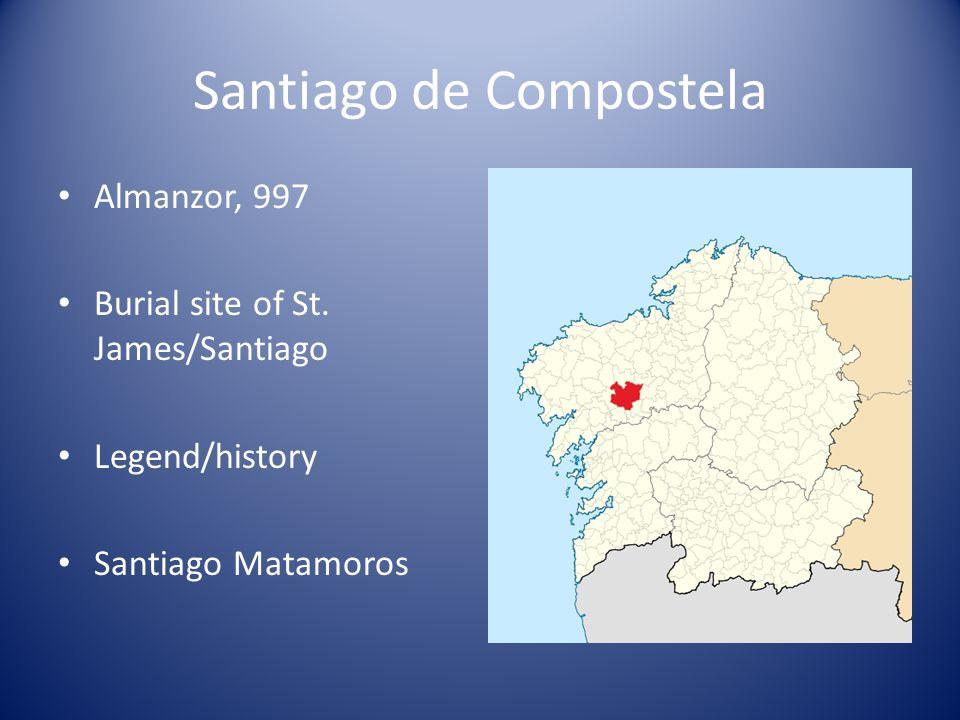 Santiago de Compostela Almanzor, 997 Burial site of St.