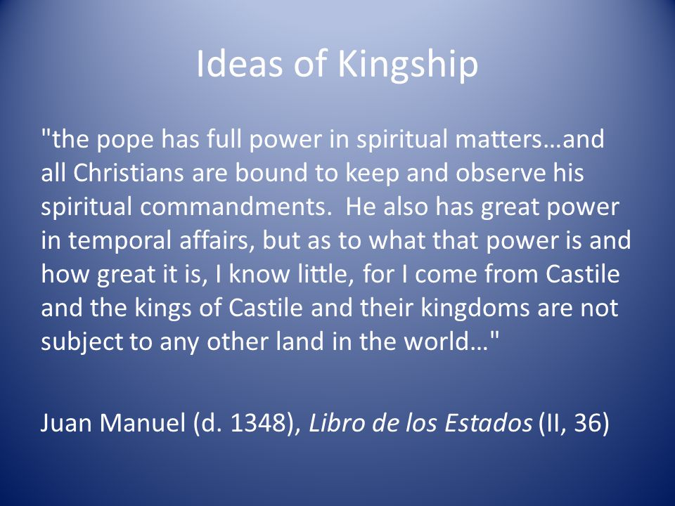 Ideas of Kingship the pope has full power in spiritual matters…and all Christians are bound to keep and observe his spiritual commandments.