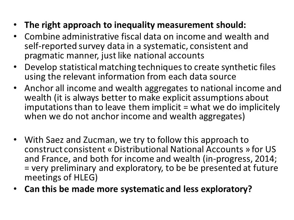The right approach to inequality measurement should: Combine administrative fiscal data on income and wealth and self-reported survey data in a system