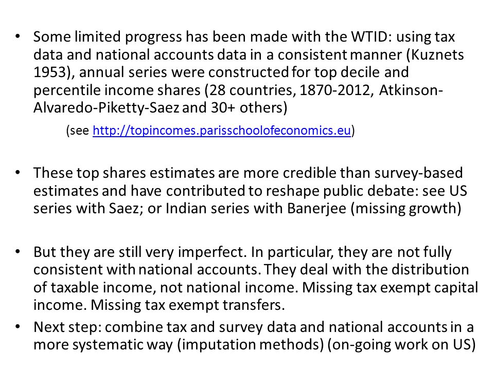 Some limited progress has been made with the WTID: using tax data and national accounts data in a consistent manner (Kuznets 1953), annual series were