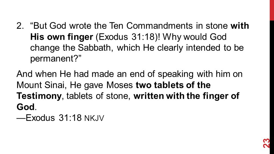 2. But God wrote the Ten Commandments in stone with His own finger (Exodus 31:18).
