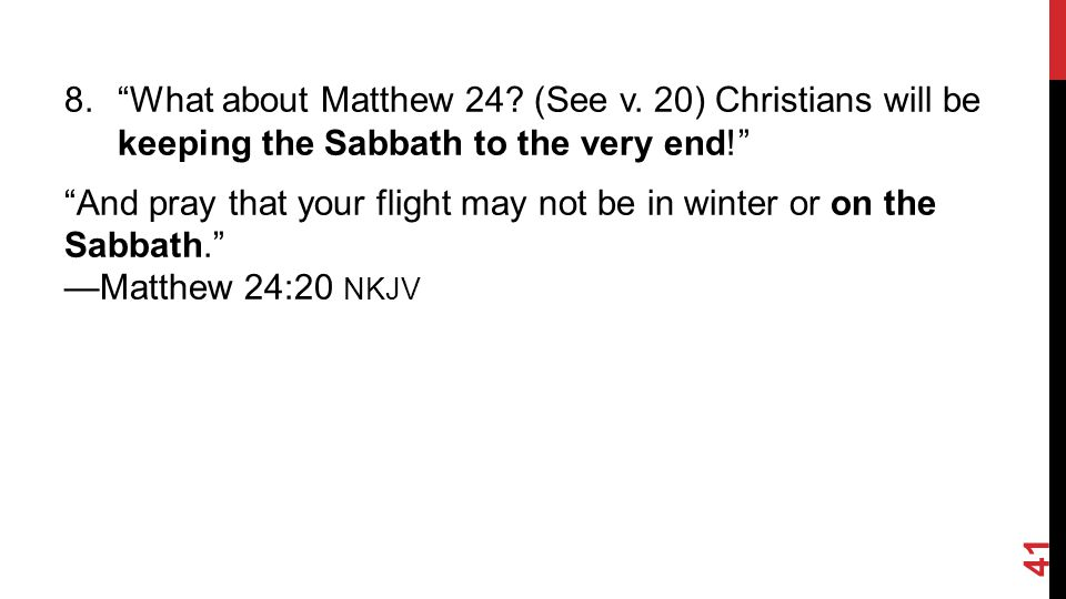8. What about Matthew 24.(See v.
