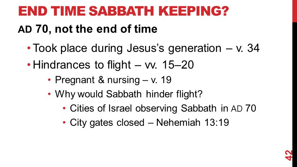 END TIME SABBATH KEEPING.AD 70, not the end of time Took place during Jesus's generation – v.