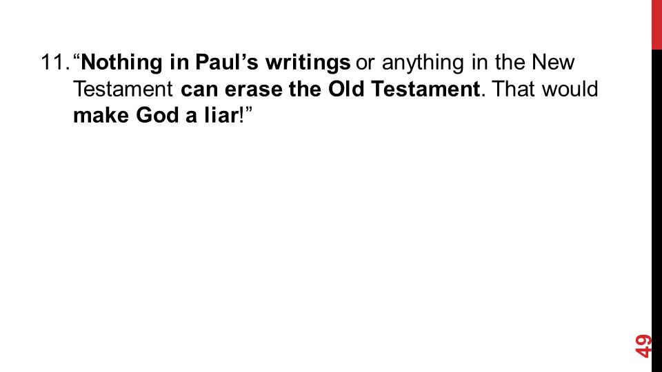 11. Nothing in Paul's writings or anything in the New Testament can erase the Old Testament.