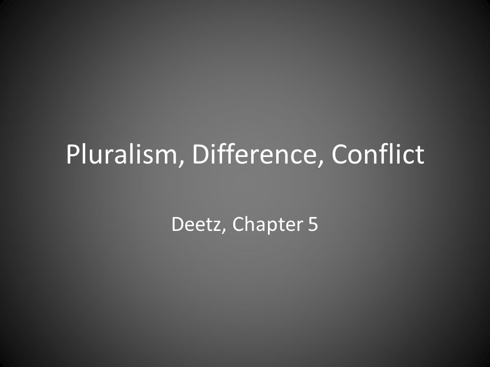 Pluralism, Difference, Conflict Deetz, Chapter 5