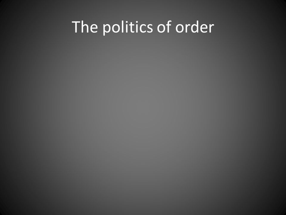The politics of order