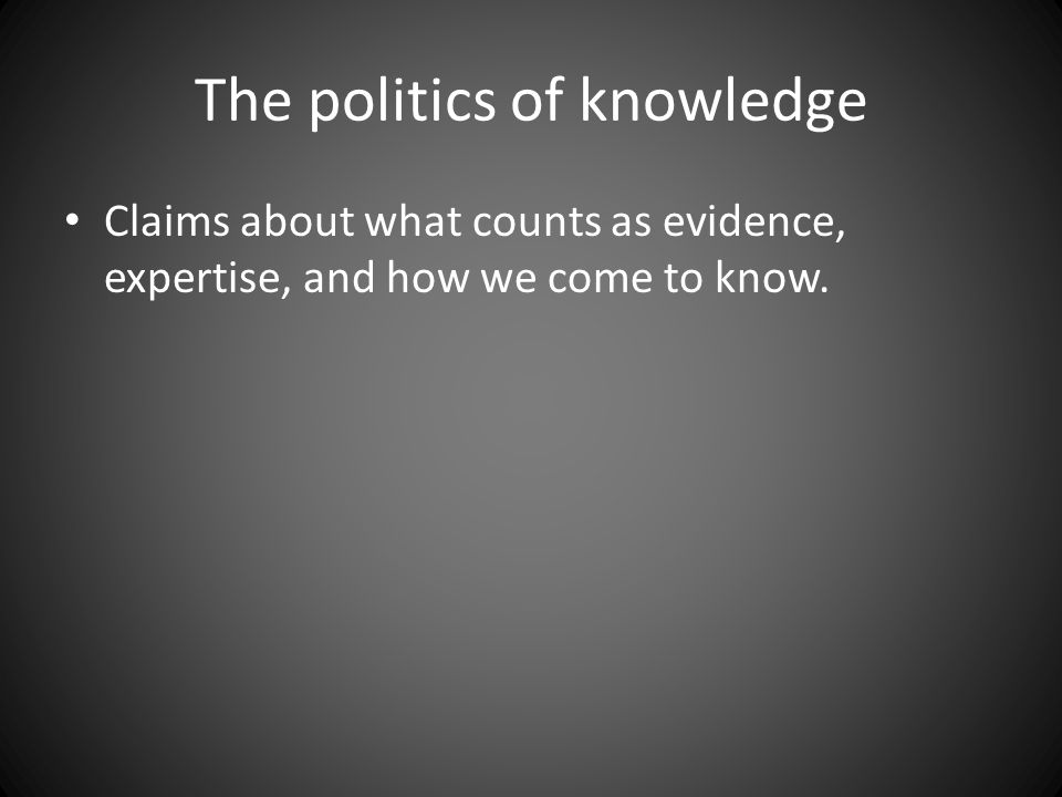 Claims about what counts as evidence, expertise, and how we come to know.