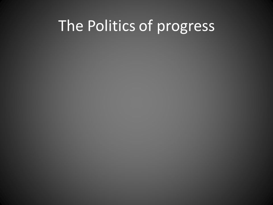 The Politics of progress