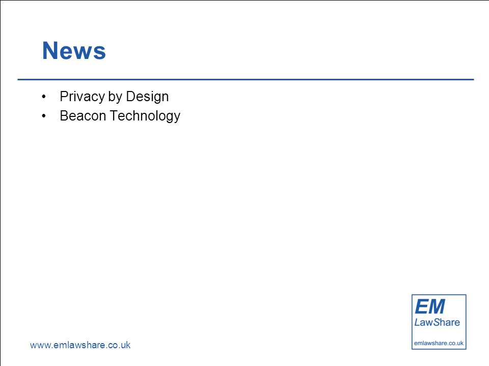 www.emlawshare.co.uk News Privacy by Design Beacon Technology