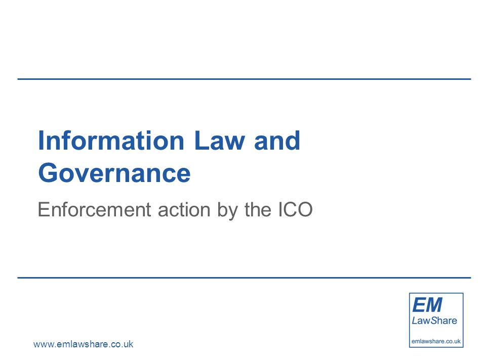 www.emlawshare.co.uk Information Law and Governance Enforcement action by the ICO