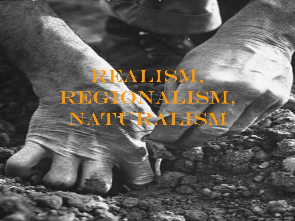 Realism, Regionalism, Naturalism