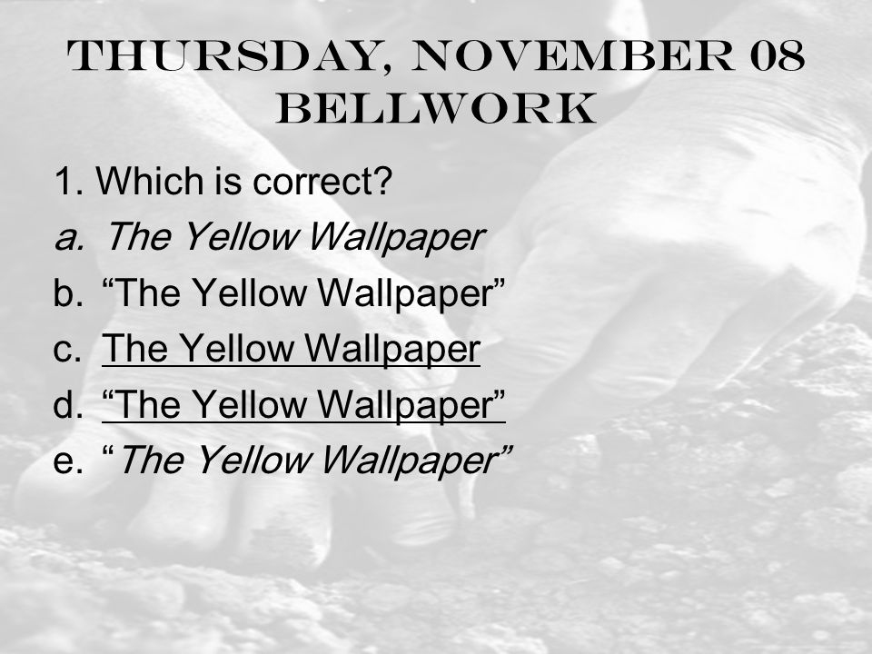 Thursday, November 08 bellwork 1. Which is correct.