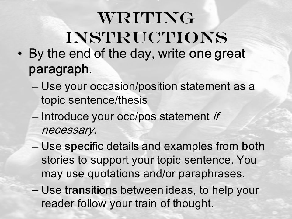 Writing Instructions By the end of the day, write one great paragraph.