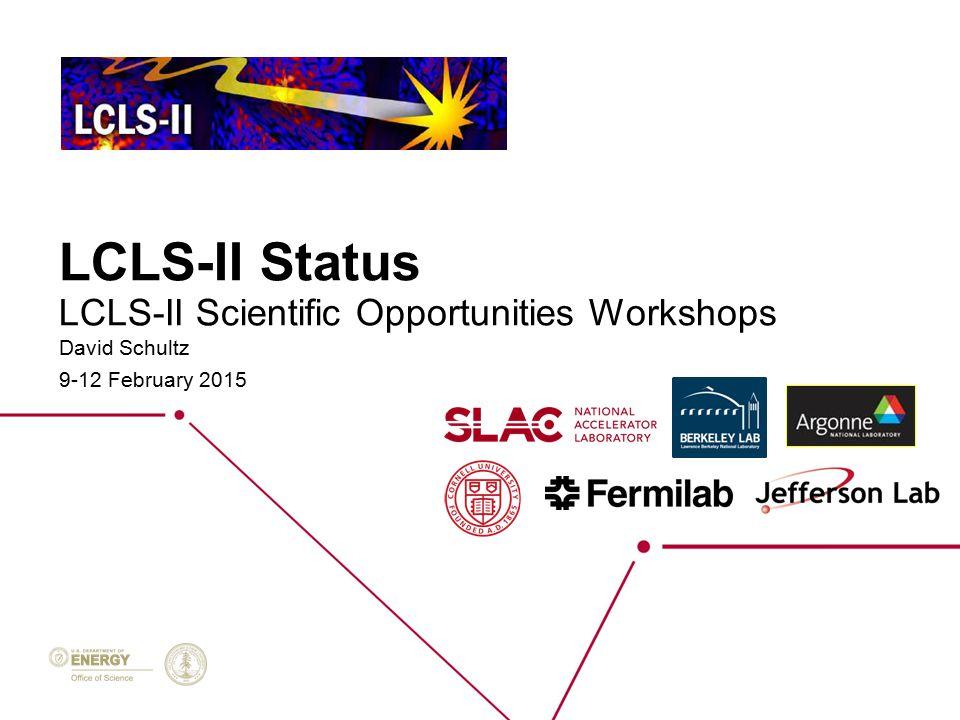 LCLS-II Scientific Opportunities Workshops LCLS-II Status David Schultz 9-12 February 2015