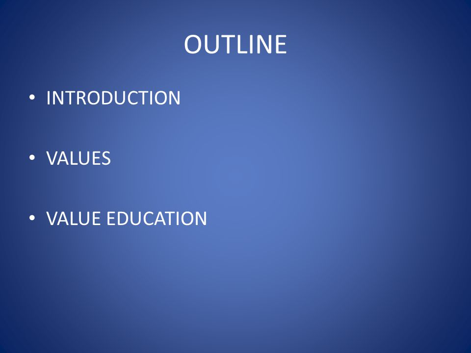 OUTLINE INTRODUCTION VALUES VALUE EDUCATION