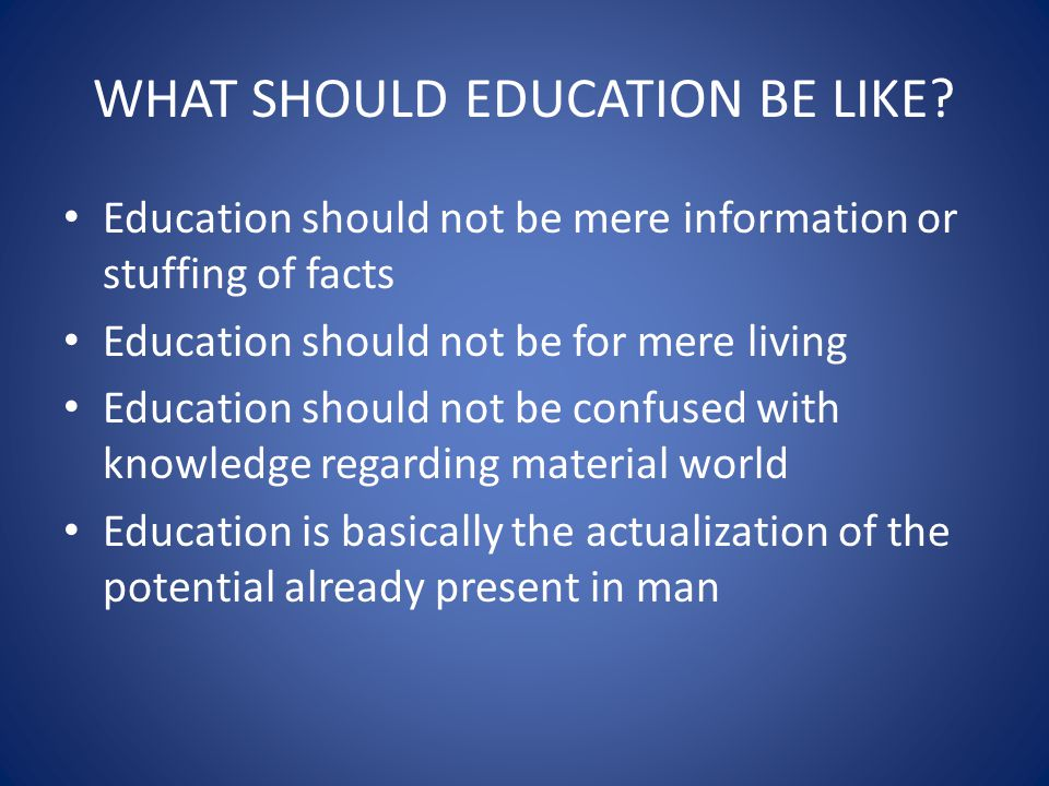 WHAT SHOULD EDUCATION BE LIKE.