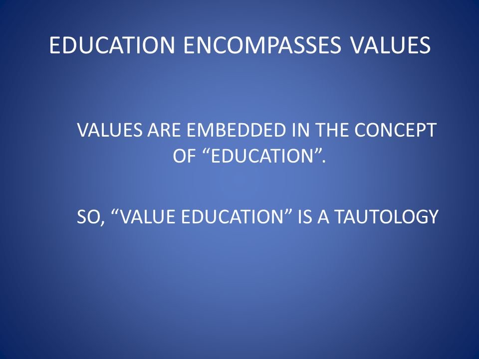 EDUCATION ENCOMPASSES VALUES VALUES ARE EMBEDDED IN THE CONCEPT OF EDUCATION .