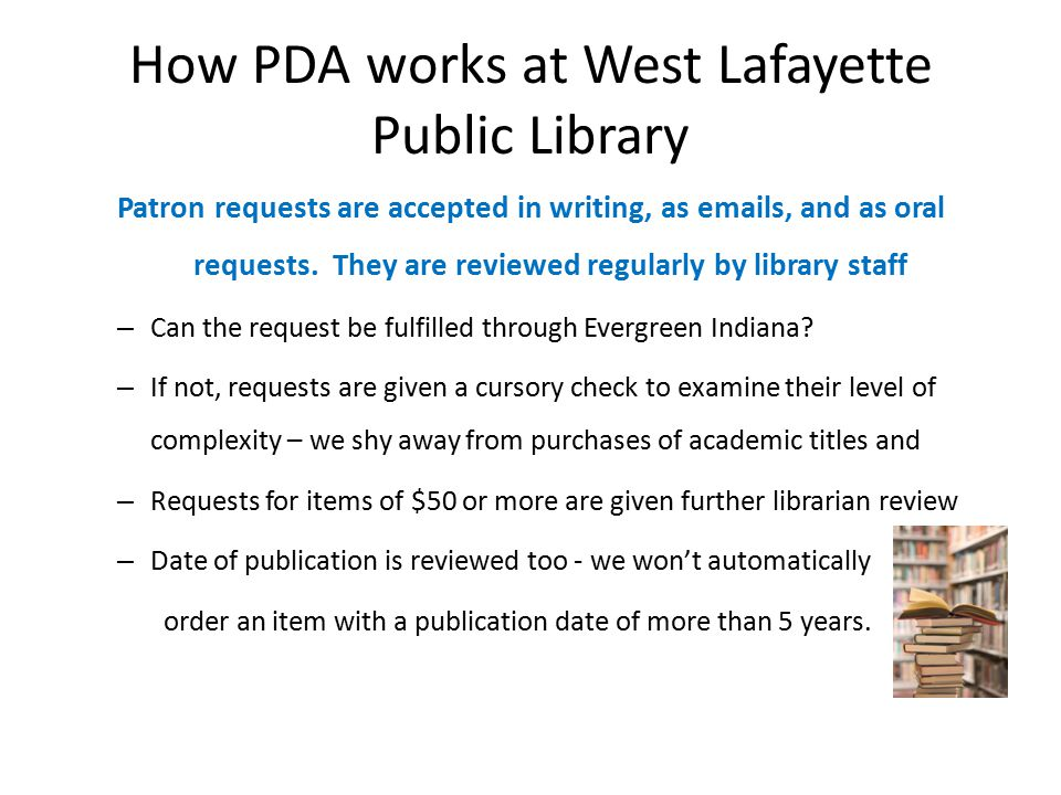 How PDA works at West Lafayette Public Library Patron requests are accepted in writing, as emails, and as oral requests.