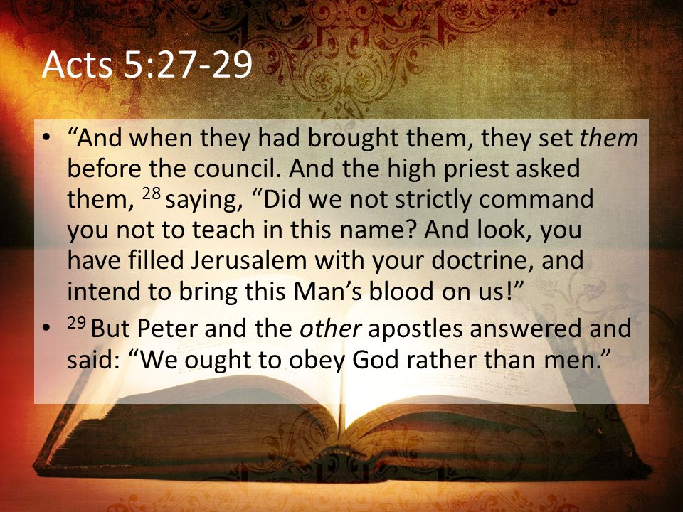 Acts 5:27-29 And when they had brought them, they set them before the council.
