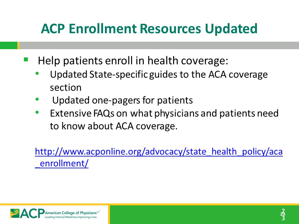 23 ACP Enrollment Resources Updated 23  Help patients enroll in health coverage: Updated State-specific guides to the ACA coverage section Updated on