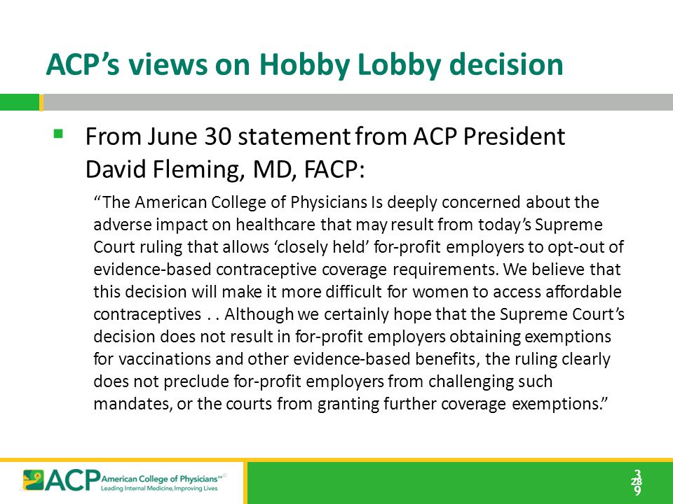"28 ACP's views on Hobby Lobby decision 3939  From June 30 statement from ACP President David Fleming, MD, FACP: ""The American College of Physicians I"