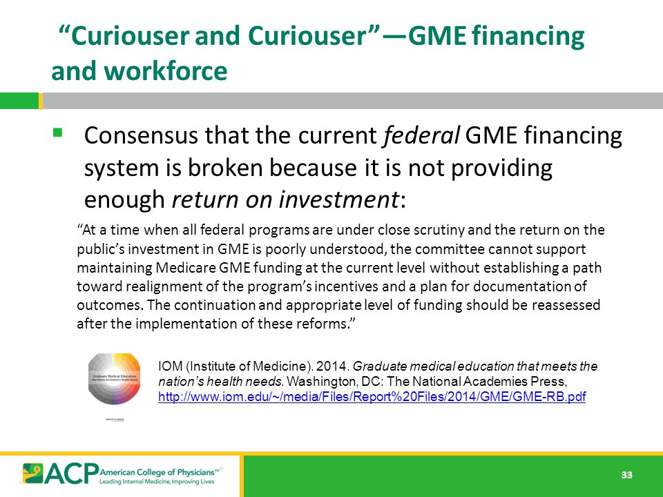 "33 ""Curiouser and Curiouser""—GME financing and workforce  Consensus that the current federal GME financing system is broken because it is not providi"