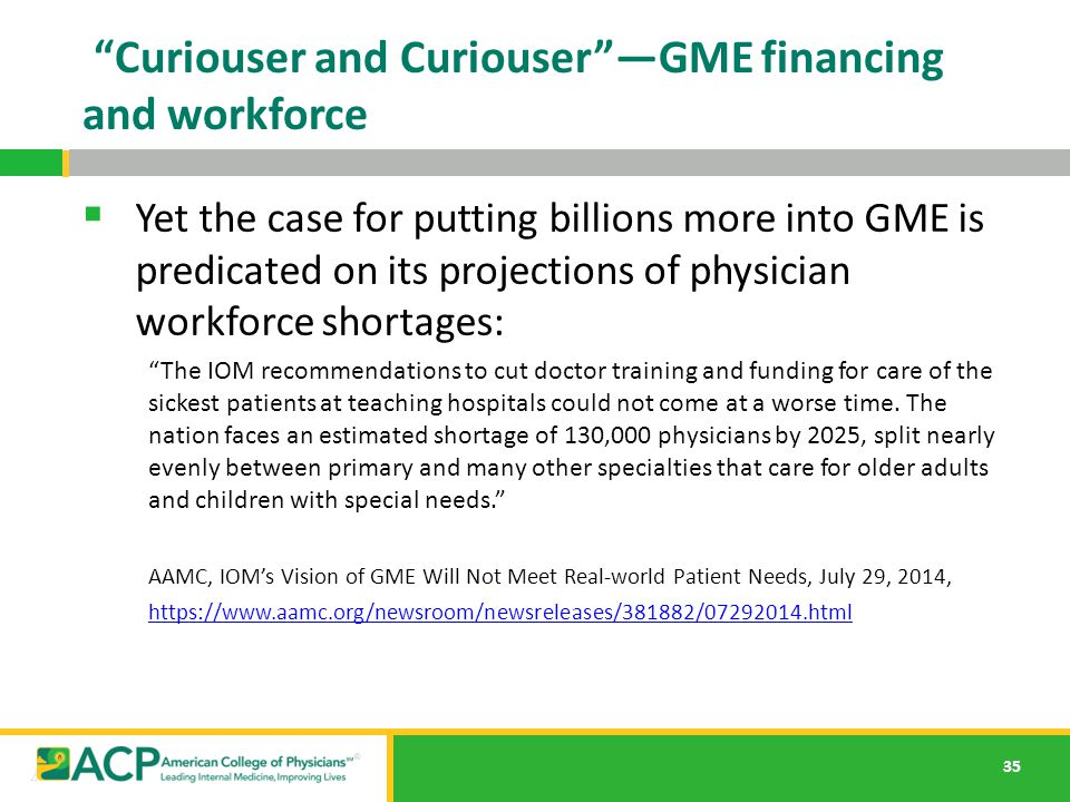 "35 ""Curiouser and Curiouser""—GME financing and workforce  Yet the case for putting billions more into GME is predicated on its projections of physici"