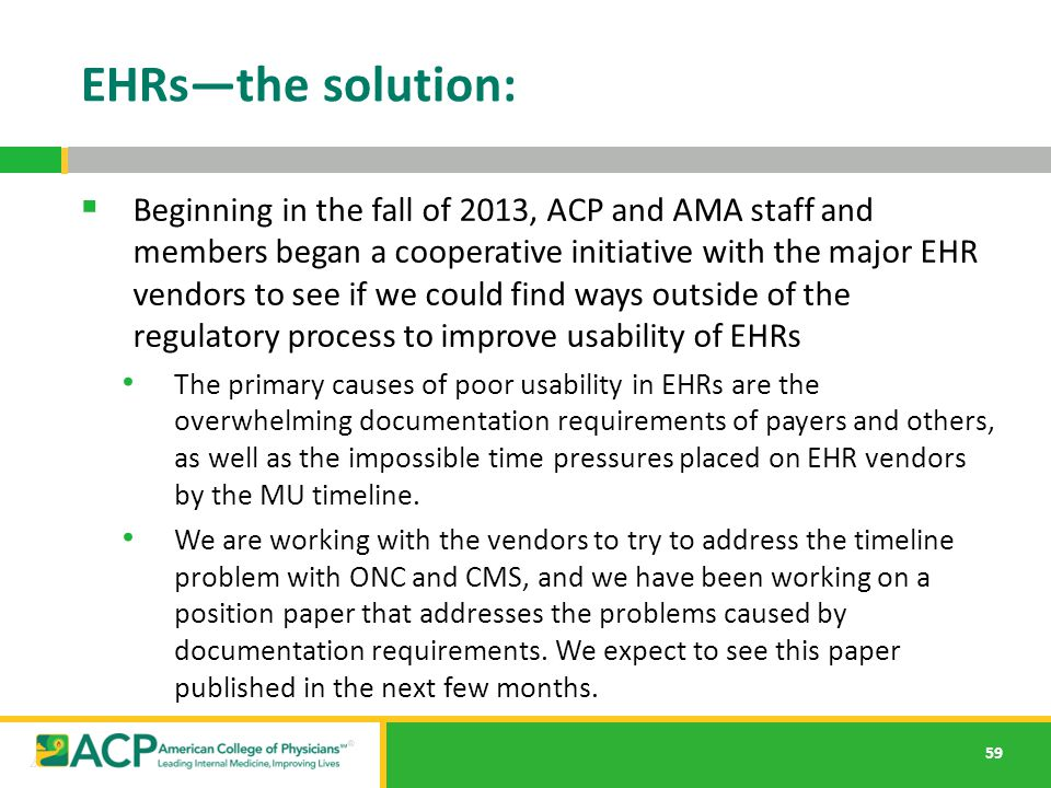 59 EHRs—the solution:  Beginning in the fall of 2013, ACP and AMA staff and members began a cooperative initiative with the major EHR vendors to see