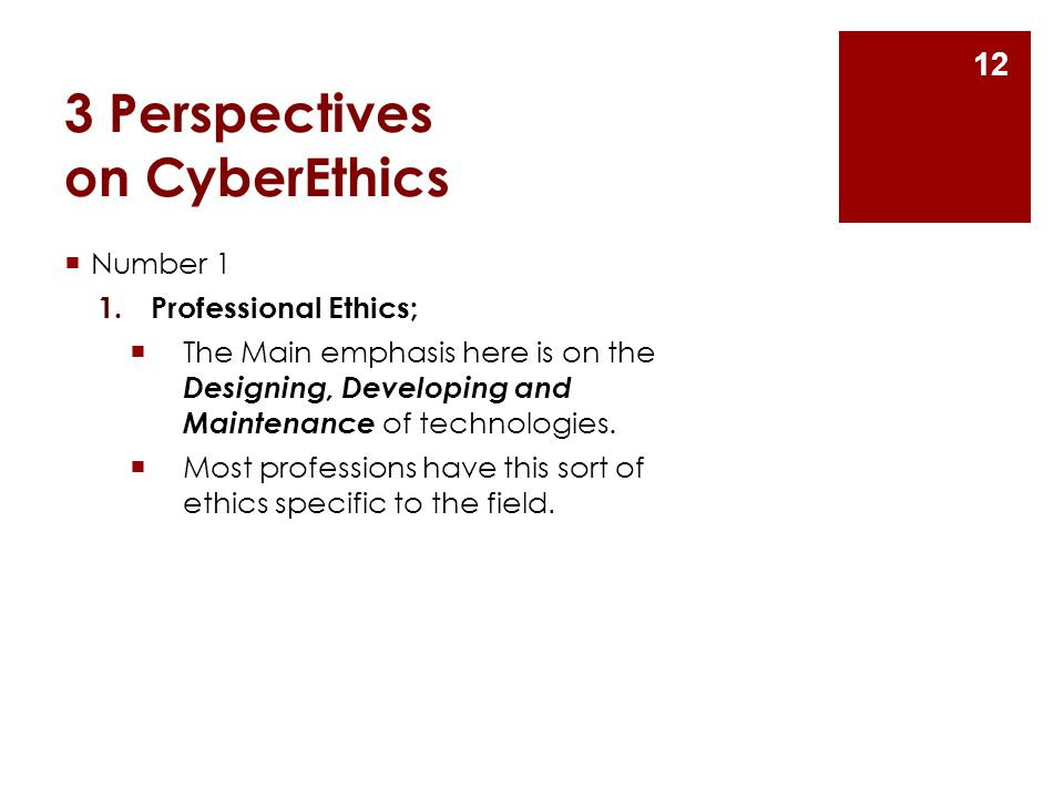 3 Perspectives on CyberEthics  Number 1 1.Professional Ethics;  The Main emphasis here is on the Designing, Developing and Maintenance of technologi