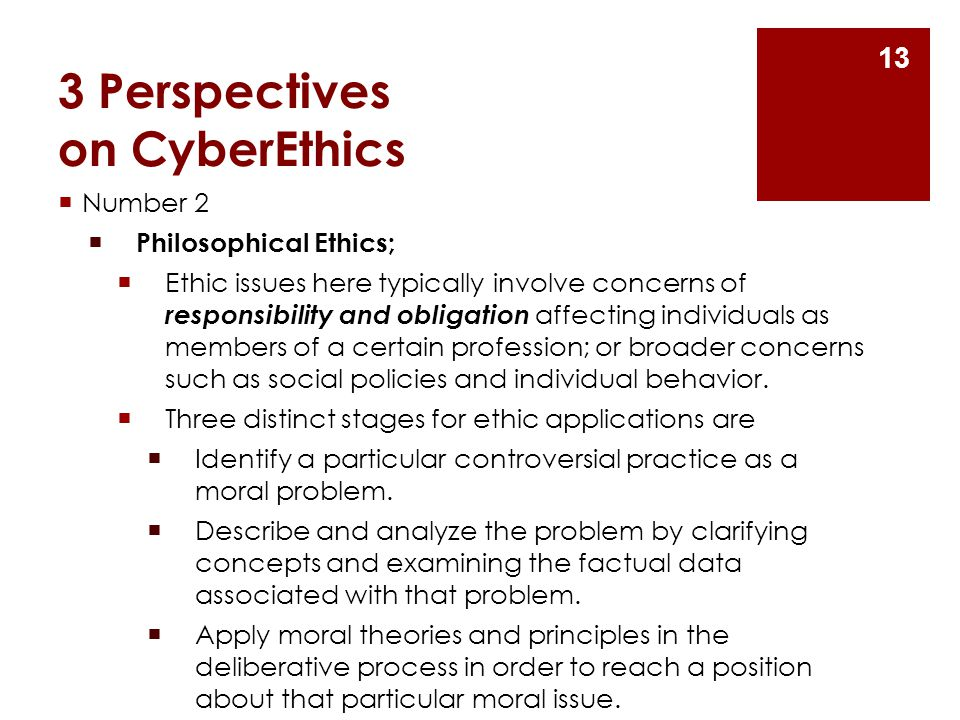 3 Perspectives on CyberEthics  Number 2  Philosophical Ethics;  Ethic issues here typically involve concerns of responsibility and obligation affec