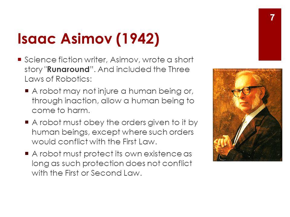Isaac Asimov (1942)  Science fiction writer, Asimov, wrote a short story