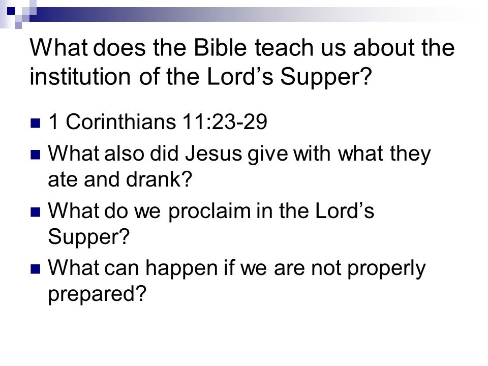 What does the Bible teach us about the institution of the Lord's Supper? 1 Corinthians 11:23-29 What also did Jesus give with what they ate and drank?