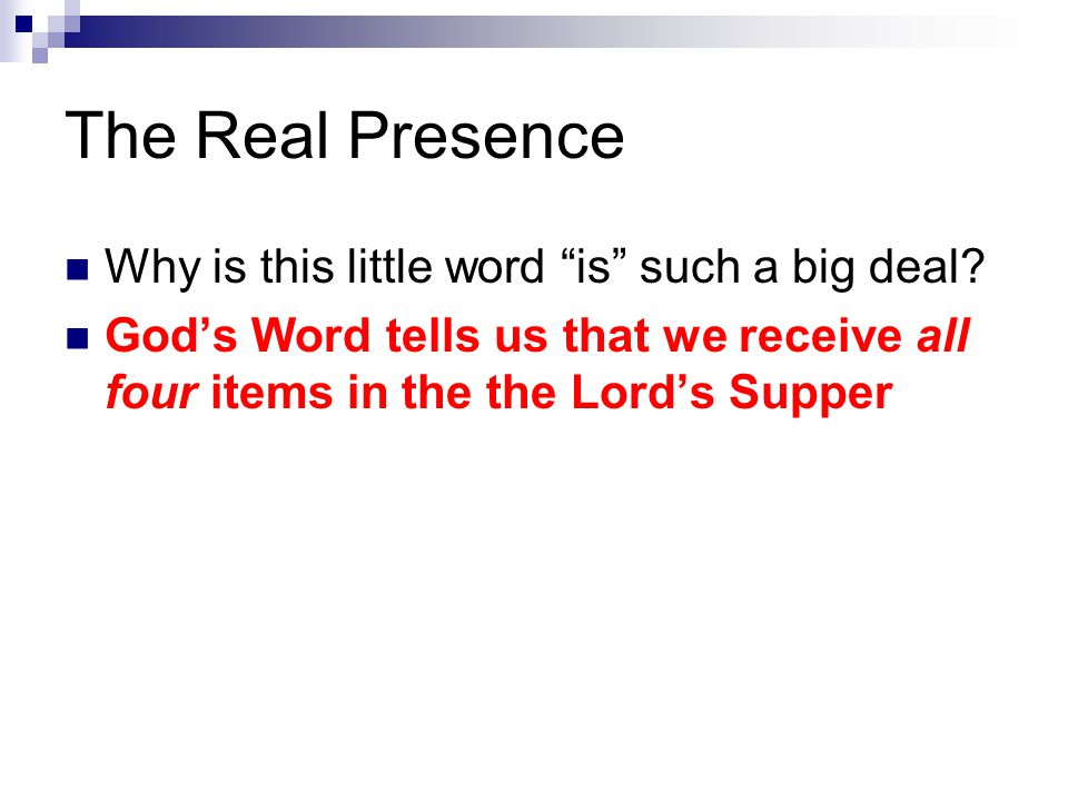 "The Real Presence Why is this little word ""is"" such a big deal? God's Word tells us that we receive all four items in the the Lord's Supper"