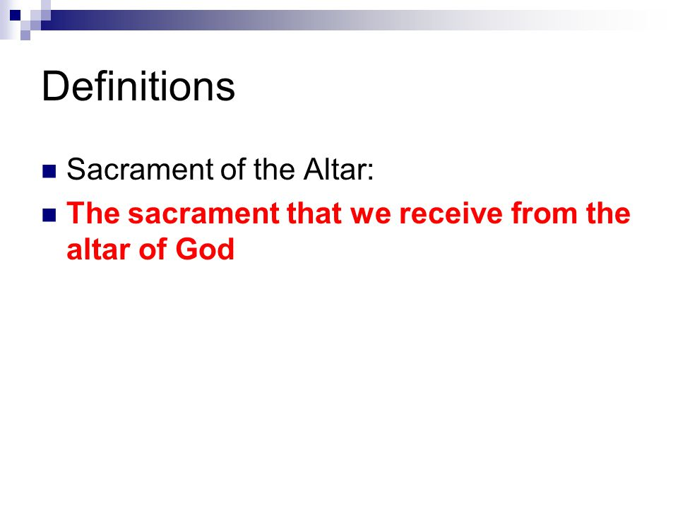 Definitions Sacrament of the Altar: The sacrament that we receive from the altar of God