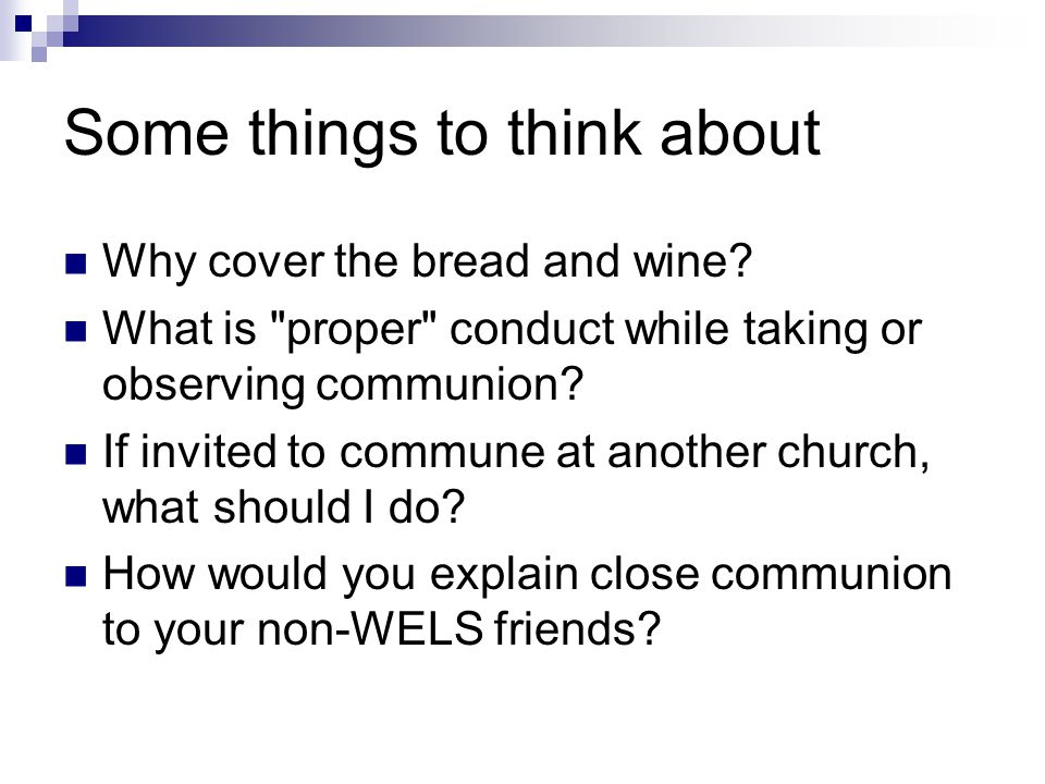 Some things to think about Why cover the bread and wine.