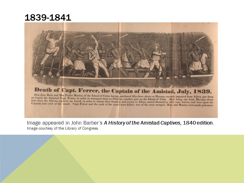 1839-1841 Image appeared in John Barber's A History of the Amistad Captives, 1840 edition.